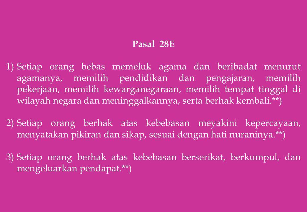 Pasal 28E 1)Setiap orang bebas memeluk agama dan beribadat menurut agamanya, memilih pendidikan dan pengajaran, memilih pekerjaan, memilih kewarganega