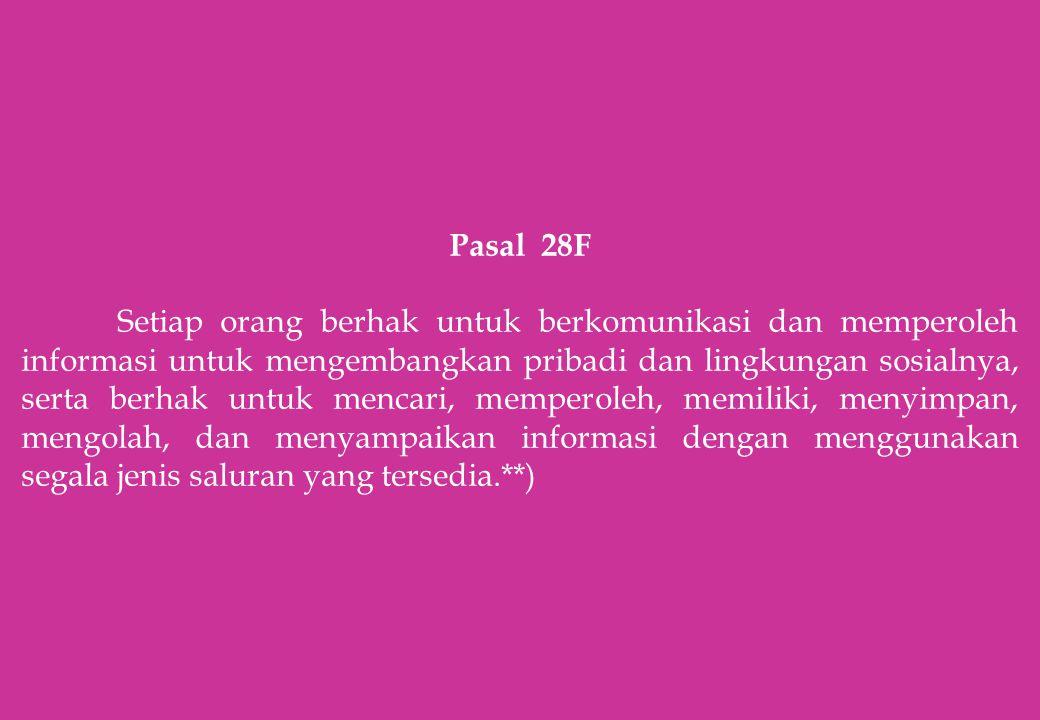 Pasal 28F Setiap orang berhak untuk berkomunikasi dan memperoleh informasi untuk mengembangkan pribadi dan lingkungan sosialnya, serta berhak untuk me