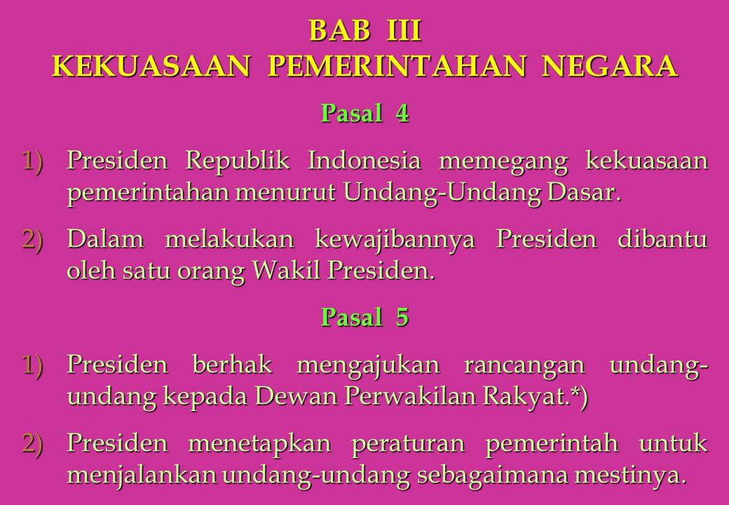 BAB III KEKUASAAN PEMERINTAHAN NEGARA Pasal 4 1)Presiden Republik Indonesia memegang kekuasaan pemerintahan menurut Undang-Undang Dasar. 2)Dalam melak