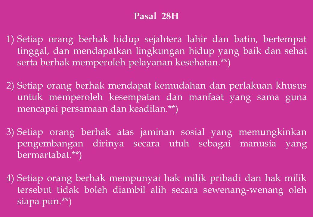 Pasal 28H 1)Setiap orang berhak hidup sejahtera lahir dan batin, bertempat tinggal, dan mendapatkan lingkungan hidup yang baik dan sehat serta berhak