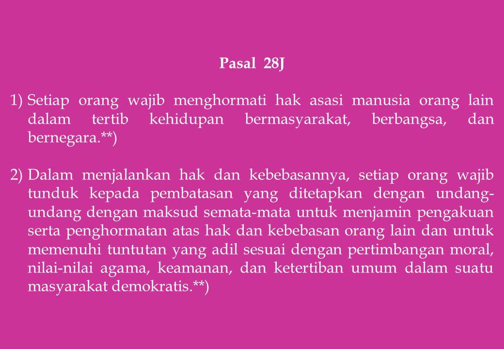 Pasal 28J 1)Setiap orang wajib menghormati hak asasi manusia orang lain dalam tertib kehidupan bermasyarakat, berbangsa, dan bernegara.**) 2)Dalam men
