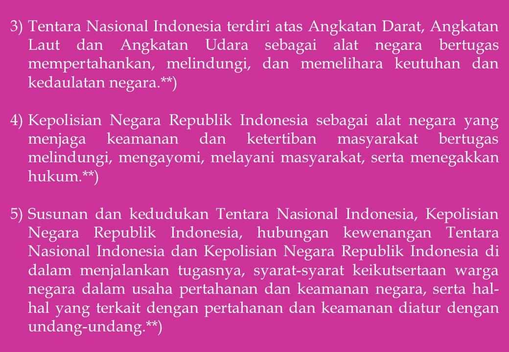 3)Tentara Nasional Indonesia terdiri atas Angkatan Darat, Angkatan Laut dan Angkatan Udara sebagai alat negara bertugas mempertahankan, melindungi, da