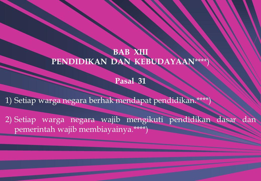 BAB XIII PENDIDIKAN DAN KEBUDAYAAN ****) Pasal 31 1)Setiap warga negara berhak mendapat pendidikan.****) 2)Setiap warga negara wajib mengikuti pendidi
