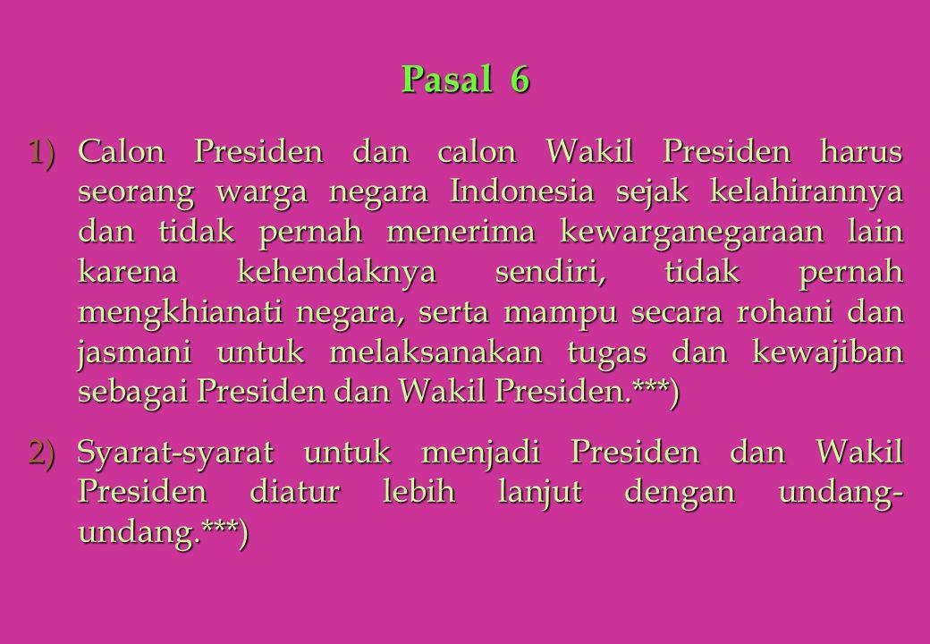 Pasal 6 1)Calon Presiden dan calon Wakil Presiden harus seorang warga negara Indonesia sejak kelahirannya dan tidak pernah menerima kewarganegaraan la