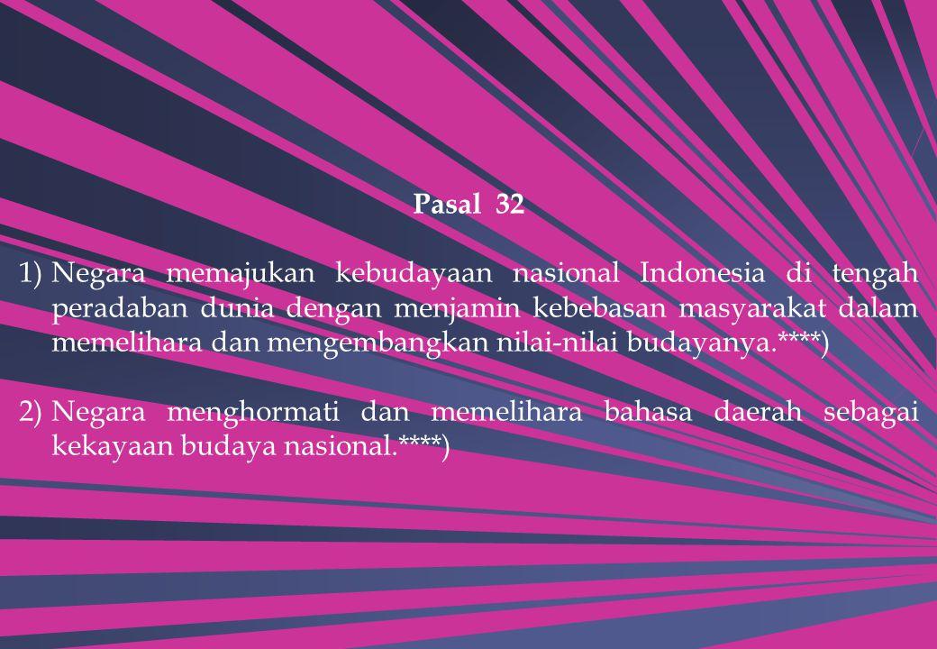 Pasal 32 1)Negara memajukan kebudayaan nasional Indonesia di tengah peradaban dunia dengan menjamin kebebasan masyarakat dalam memelihara dan mengemba