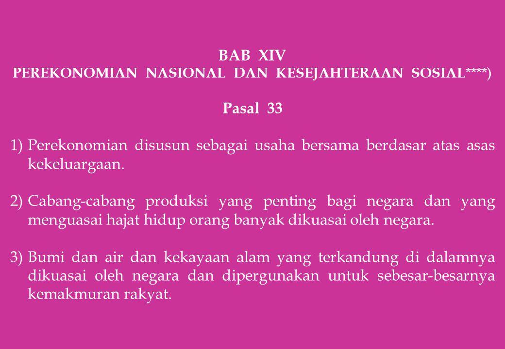 BAB XIV PEREKONOMIAN NASIONAL DAN KESEJAHTERAAN SOSIAL ****) Pasal 33 1)Perekonomian disusun sebagai usaha bersama berdasar atas asas kekeluargaan. 2)