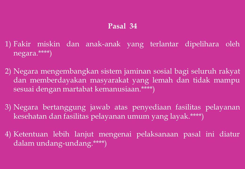 Pasal 34 1)Fakir miskin dan anak-anak yang terlantar dipelihara oleh negara.****) 2)Negara mengembangkan sistem jaminan sosial bagi seluruh rakyat dan