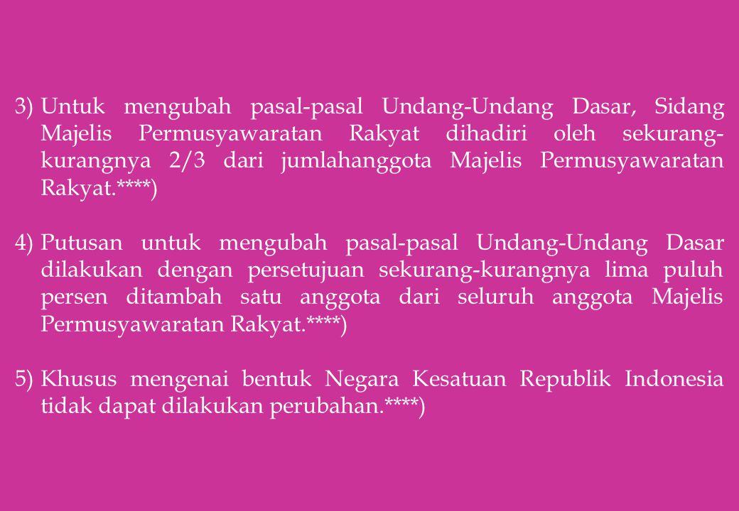 3)Untuk mengubah pasal-pasal Undang-Undang Dasar, Sidang Majelis Permusyawaratan Rakyat dihadiri oleh sekurang- kurangnya 2/3 dari jumlahanggota Majel