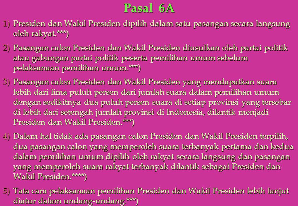 Pasal 6A 1)Presiden dan Wakil Presiden dipilih dalam satu pasangan secara langsung oleh rakyat.***) 2)Pasangan calon Presiden dan Wakil Presiden diusu