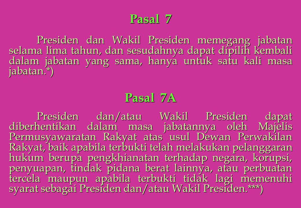 Pasal 7 Presiden dan Wakil Presiden memegang jabatan selama lima tahun, dan sesudahnya dapat dipilih kembali dalam jabatan yang sama, hanya untuk satu