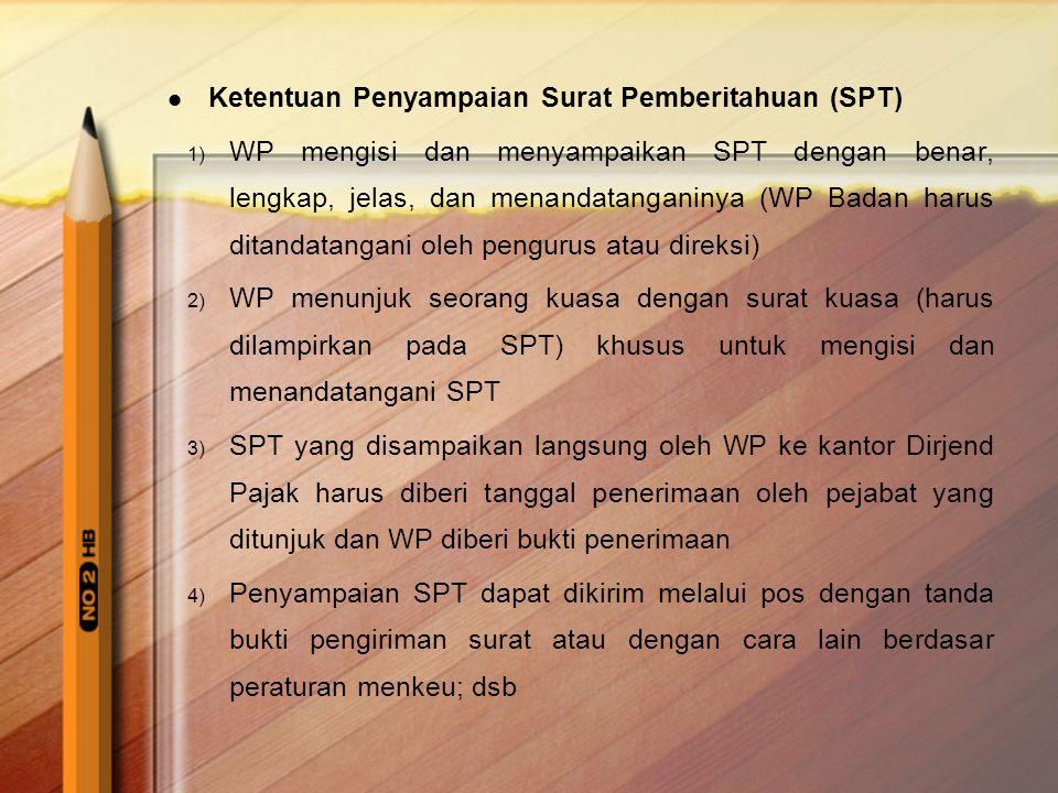  Ketentuan Penyampaian Surat Pemberitahuan (SPT) 1) WP mengisi dan menyampaikan SPT dengan benar, lengkap, jelas, dan menandatanganinya (WP Badan har