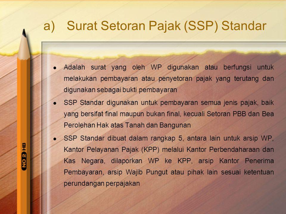 a)Surat Setoran Pajak (SSP) Standar  Adalah surat yang oleh WP digunakan atau berfungsi untuk melakukan pembayaran atau penyetoran pajak yang terutan
