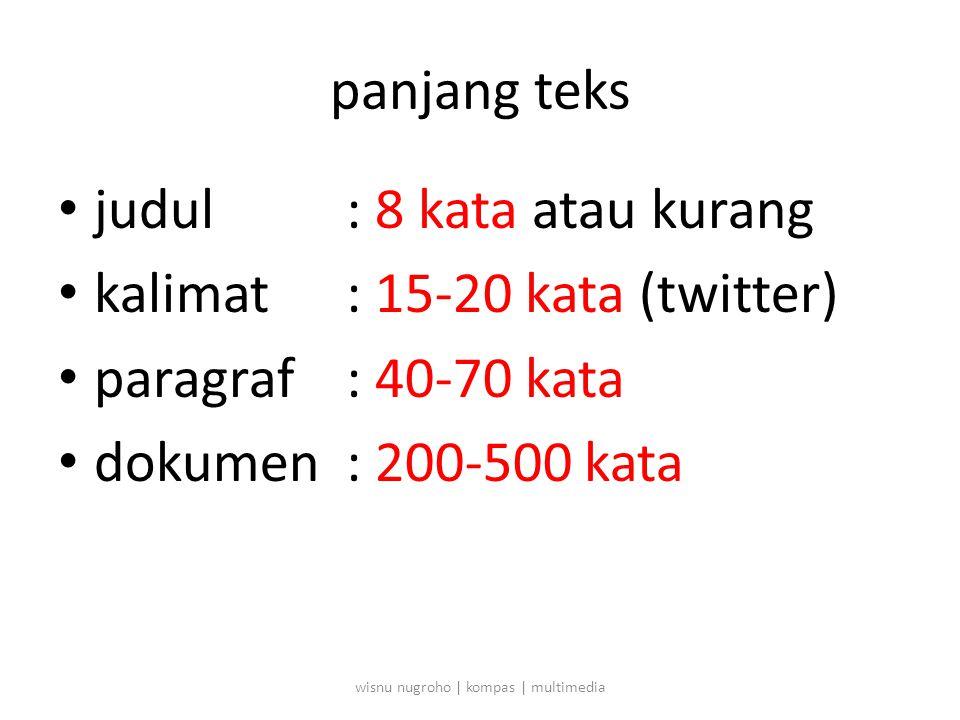 panjang teks • judul : 8 kata atau kurang • kalimat : 15-20 kata (twitter) • paragraf : 40-70 kata • dokumen : 200-500 kata wisnu nugroho | kompas | multimedia