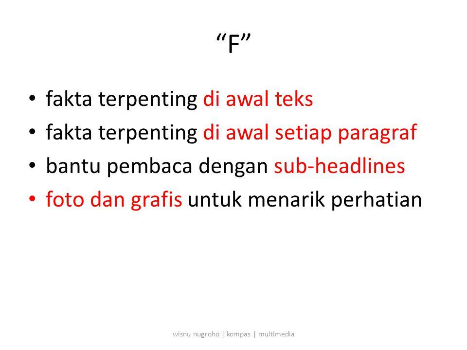 F • fakta terpenting di awal teks • fakta terpenting di awal setiap paragraf • bantu pembaca dengan sub-headlines • foto dan grafis untuk menarik perhatian wisnu nugroho | kompas | multimedia