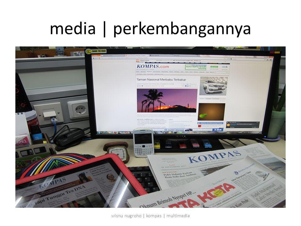 media | perkembangannya wisnu nugroho | kompas | multimedia