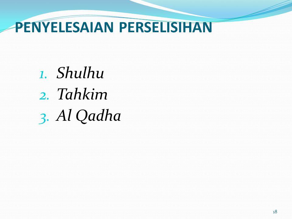 PENYELESAIAN PERSELISIHAN 1. Shulhu 2. Tahkim 3. Al Qadha 18