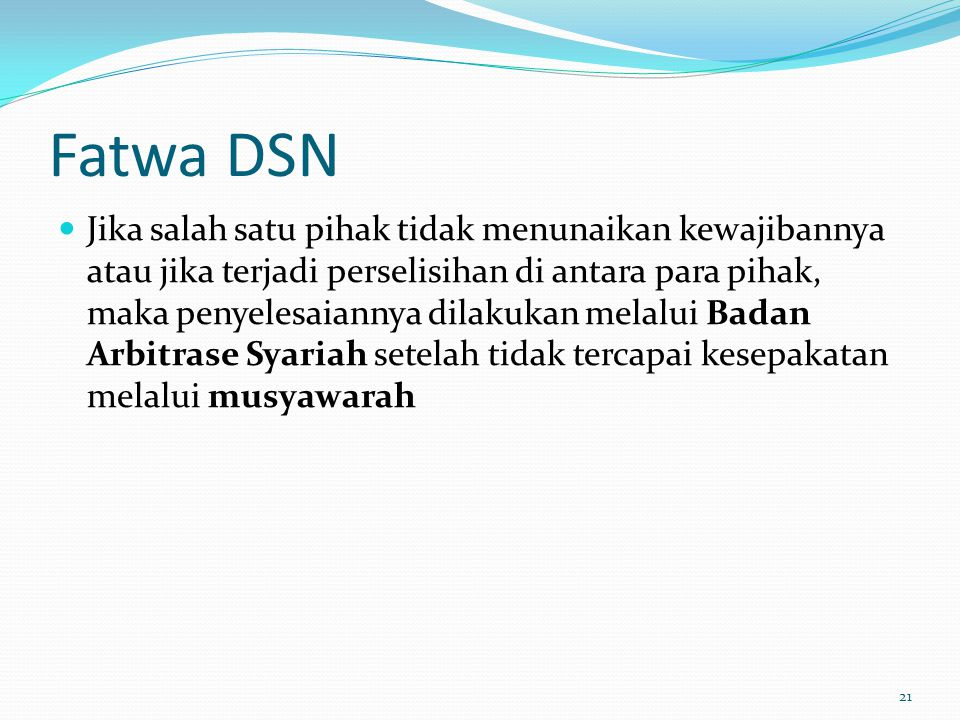 Fatwa DSN  Jika salah satu pihak tidak menunaikan kewajibannya atau jika terjadi perselisihan di antara para pihak, maka penyelesaiannya dilakukan me