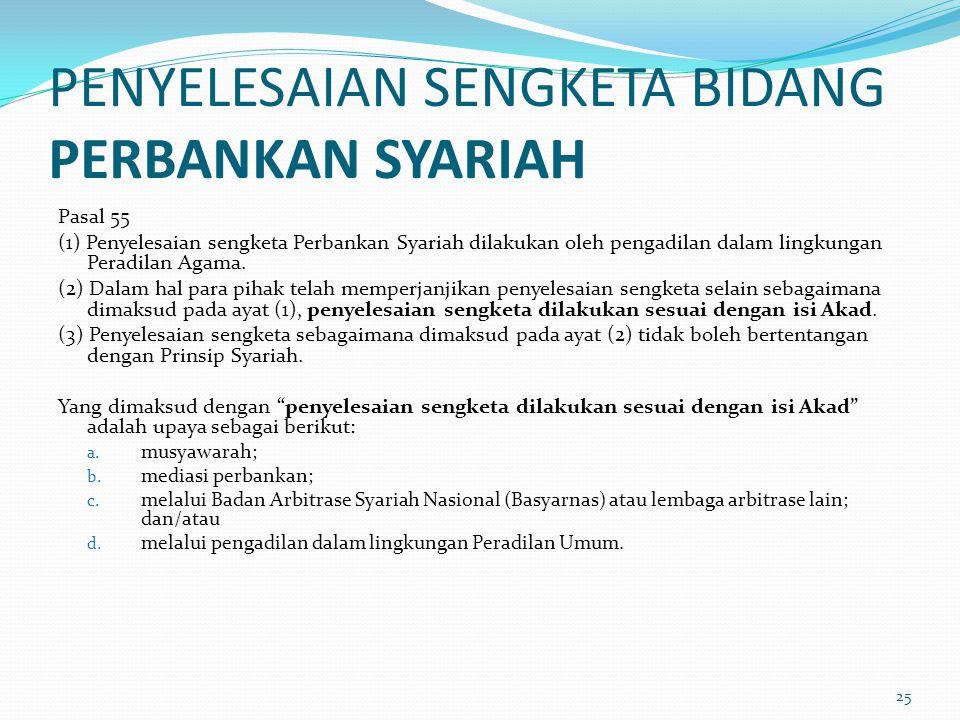 PENYELESAIAN SENGKETA BIDANG PERBANKAN SYARIAH Pasal 55 (1) Penyelesaian sengketa Perbankan Syariah dilakukan oleh pengadilan dalam lingkungan Peradil