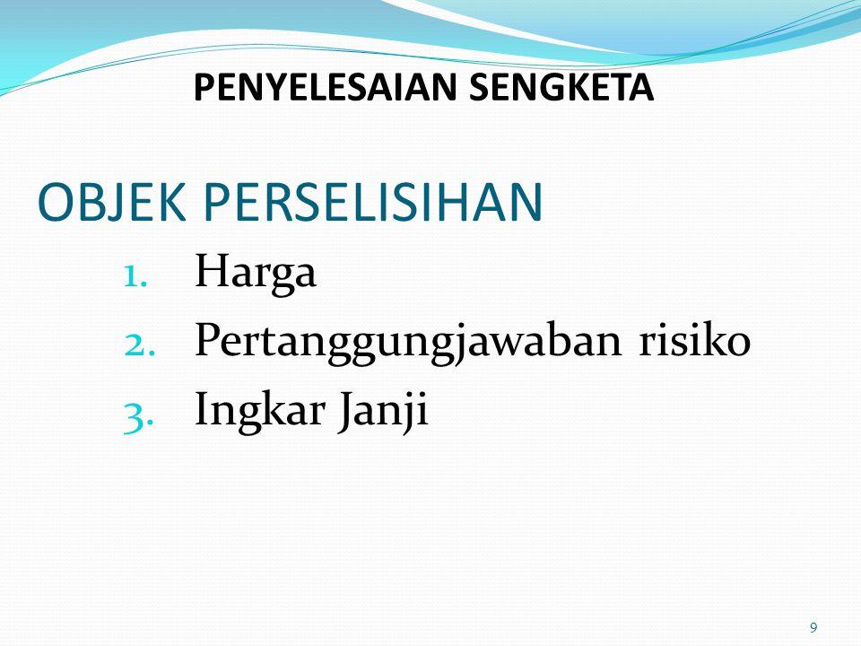 OBJEK PERSELISIHAN 1. Harga 2. Pertanggungjawaban risiko 3. Ingkar Janji 9 PENYELESAIAN SENGKETA
