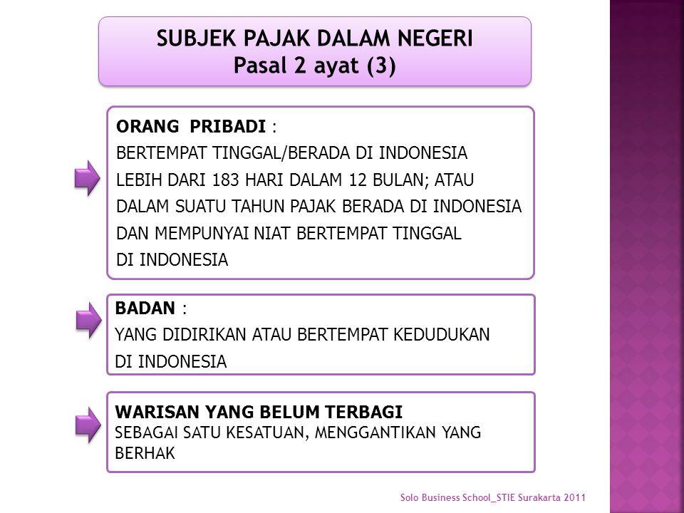 BADAN : YANG DIDIRIKAN ATAU BERTEMPAT KEDUDUKAN DI INDONESIA ORANG PRIBADI : BERTEMPAT TINGGAL/BERADA DI INDONESIA LEBIH DARI 183 HARI DALAM 12 BULAN; ATAU DALAM SUATU TAHUN PAJAK BERADA DI INDONESIA DAN MEMPUNYAI NIAT BERTEMPAT TINGGAL DI INDONESIA SUBJEK PAJAK DALAM NEGERI Pasal 2 ayat (3) WARISAN YANG BELUM TERBAGI SEBAGAI SATU KESATUAN, MENGGANTIKAN YANG BERHAK