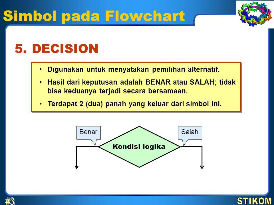 Simbol pada Flowchart •Digunakan untuk menyatakan pemilihan alternatif. •Hasil dari keputusan adalah BENAR atau SALAH; tidak bisa keduanya terjadi sec