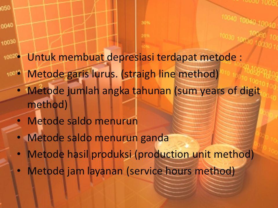 • Untuk membuat depresiasi terdapat metode : • Metode garis lurus. (straigh line method) • Metode jumlah angka tahunan (sum years of digit method) • M