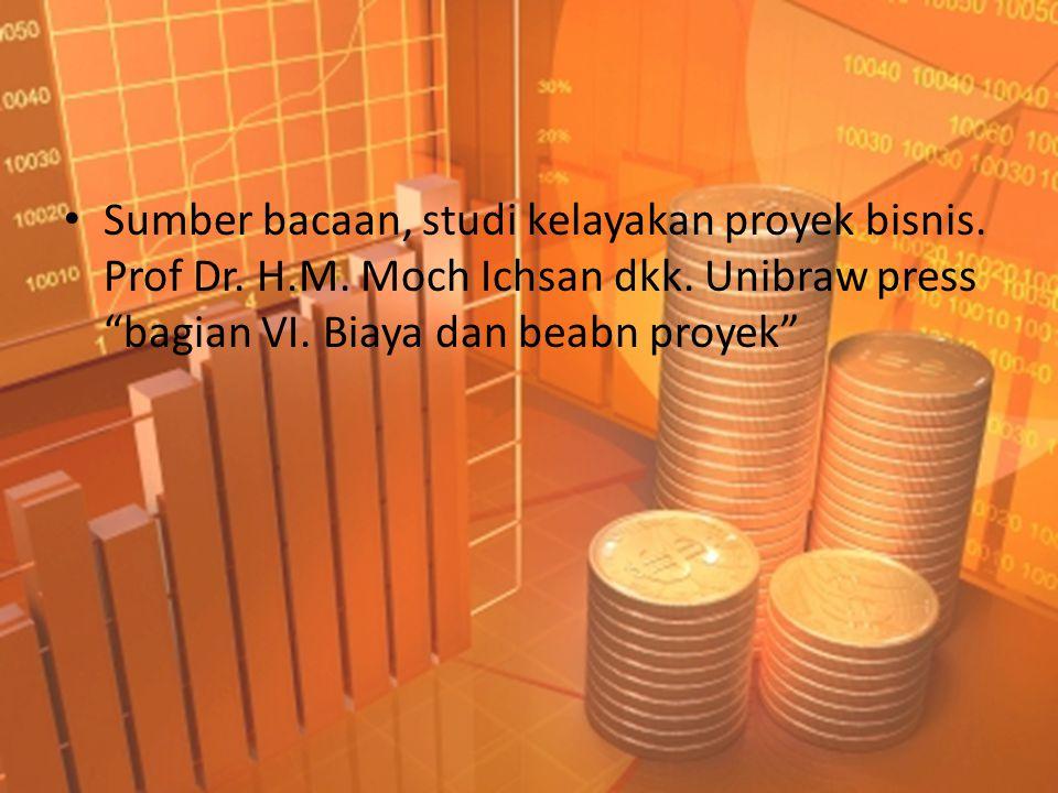 """• Sumber bacaan, studi kelayakan proyek bisnis. Prof Dr. H.M. Moch Ichsan dkk. Unibraw press """"bagian VI. Biaya dan beabn proyek"""""""