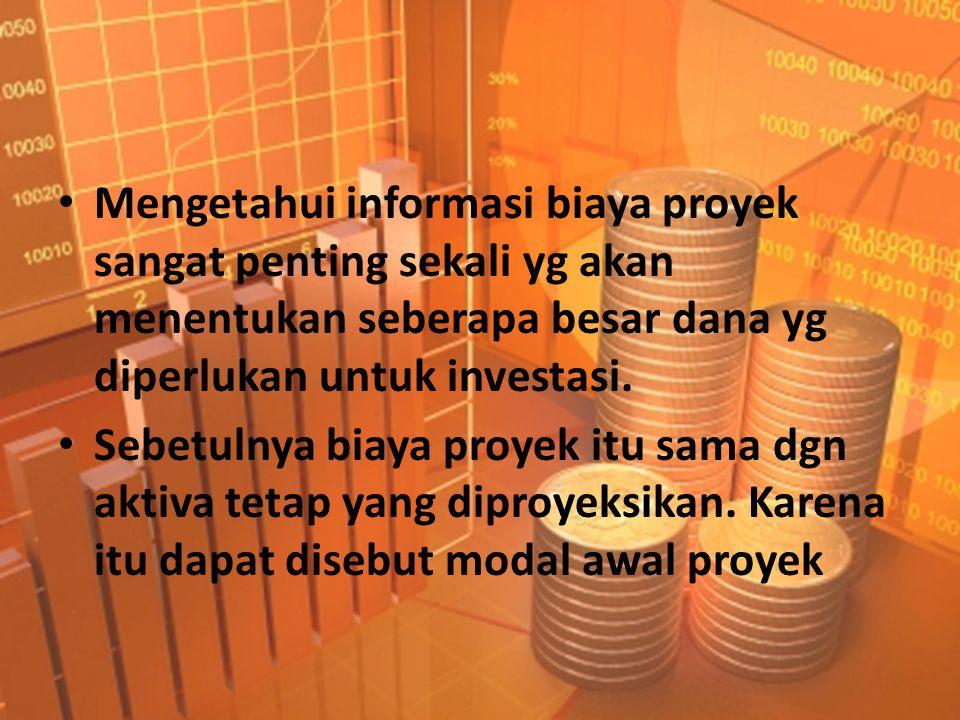 • Mengetahui informasi biaya proyek sangat penting sekali yg akan menentukan seberapa besar dana yg diperlukan untuk investasi. • Sebetulnya biaya pro