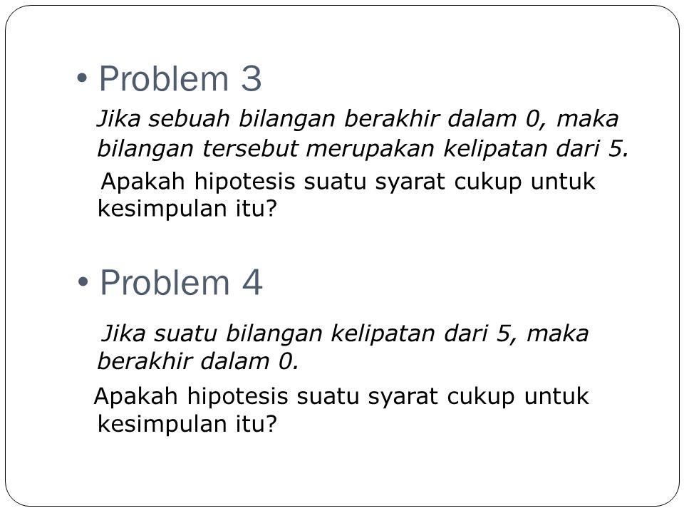 • Problem 5 Jika sebuah bilangan adalah prima, maka bilangan tersebut ganjil.