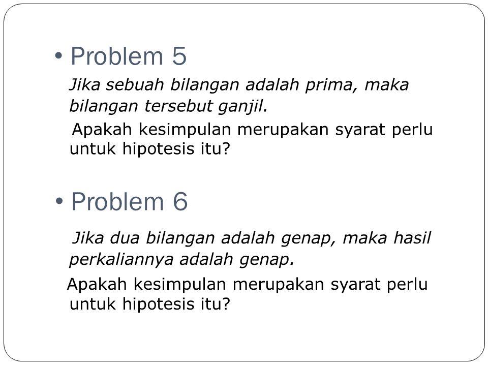 • Problem 7 Nyatakan dalam kalimat Jika-maka.