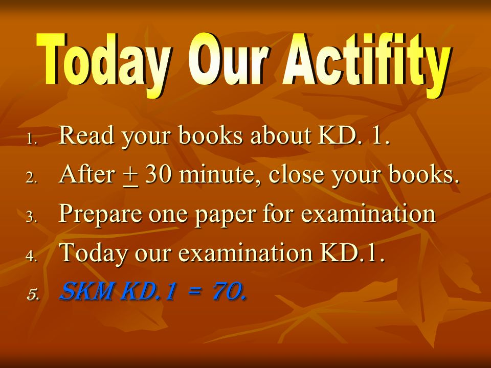 1. R ead your books about KD A fter + 30 minute, close your books.