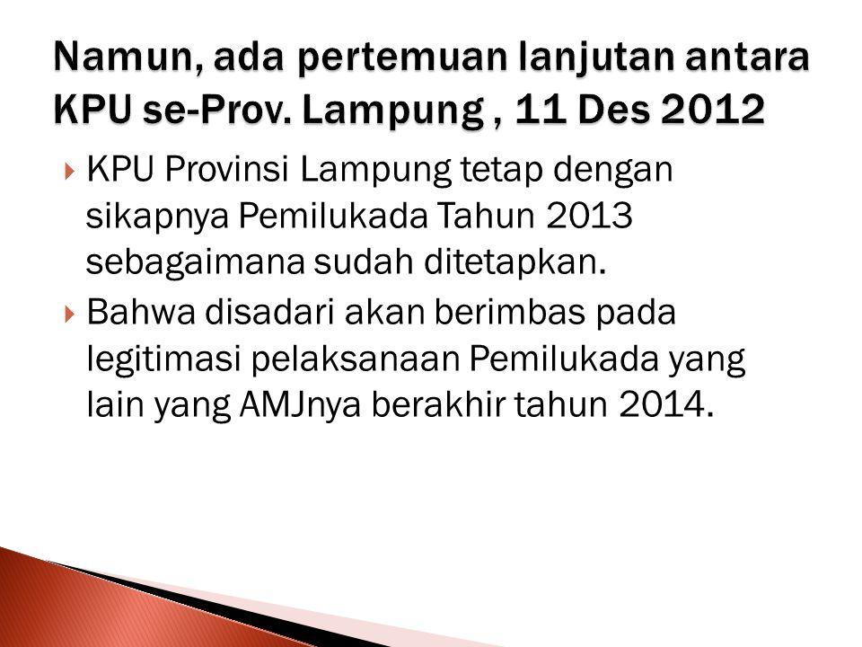  KPU Provinsi Lampung tetap dengan sikapnya Pemilukada Tahun 2013 sebagaimana sudah ditetapkan.