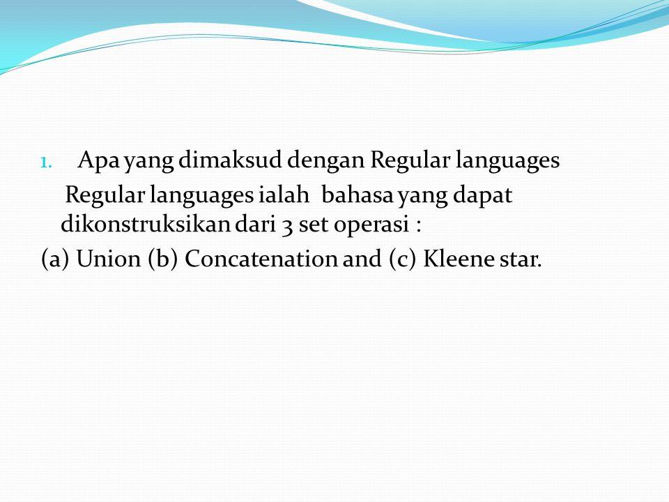 1. Apa yang dimaksud dengan Regular languages Regular languages ialah bahasa yang dapat dikonstruksikan dari 3 set operasi : (a) Union (b) Concatenati