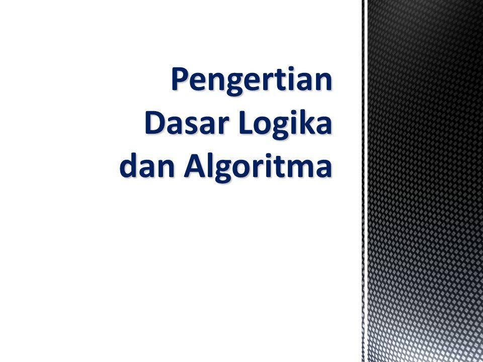 Pengertian Dasar Logika dan Algoritma