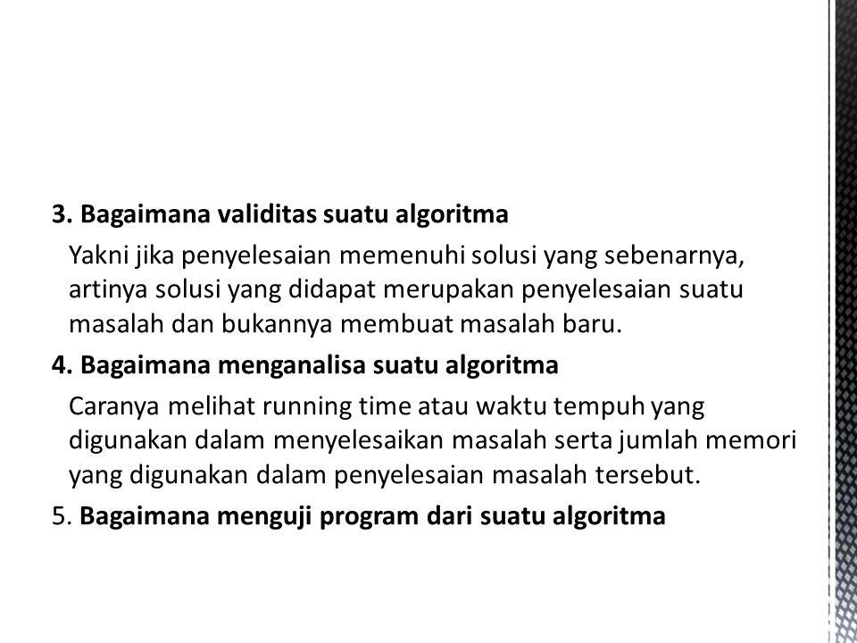 3. Bagaimana validitas suatu algoritma Yakni jika penyelesaian memenuhi solusi yang sebenarnya, artinya solusi yang didapat merupakan penyelesaian sua