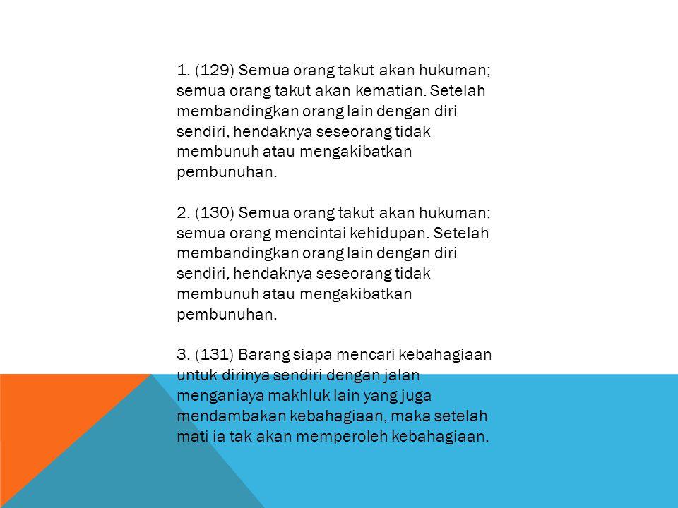 1. (129) Semua orang takut akan hukuman; semua orang takut akan kematian. Setelah membandingkan orang lain dengan diri sendiri, hendaknya seseorang ti