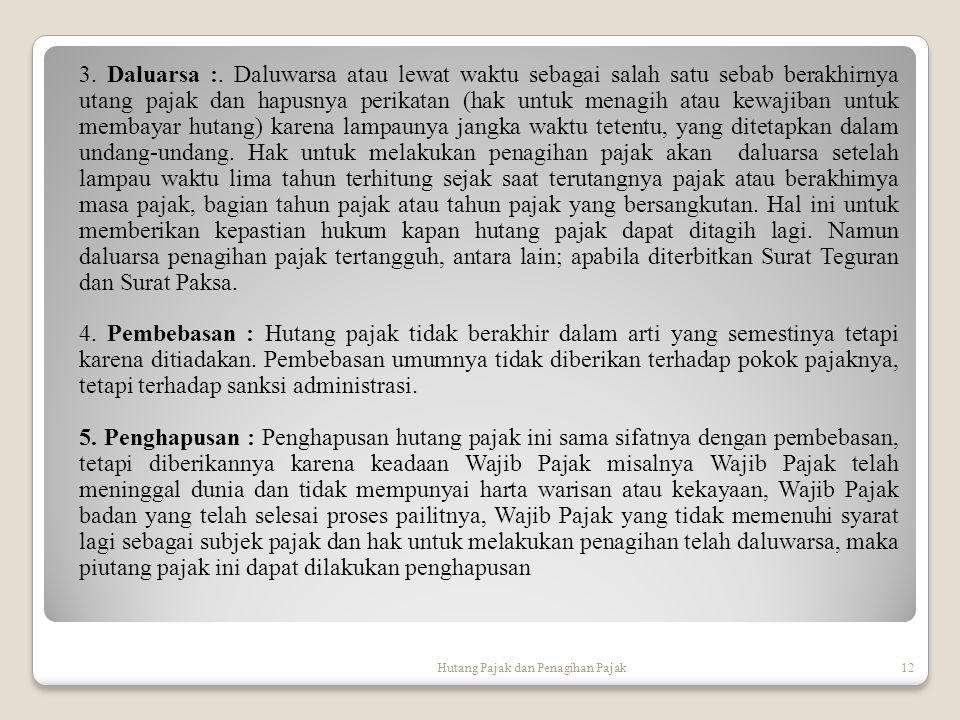 Hutang Pajak dan Penagihan Pajak12 3. Daluarsa :. Daluwarsa atau lewat waktu sebagai salah satu sebab berakhirnya utang pajak dan hapusnya perikatan (