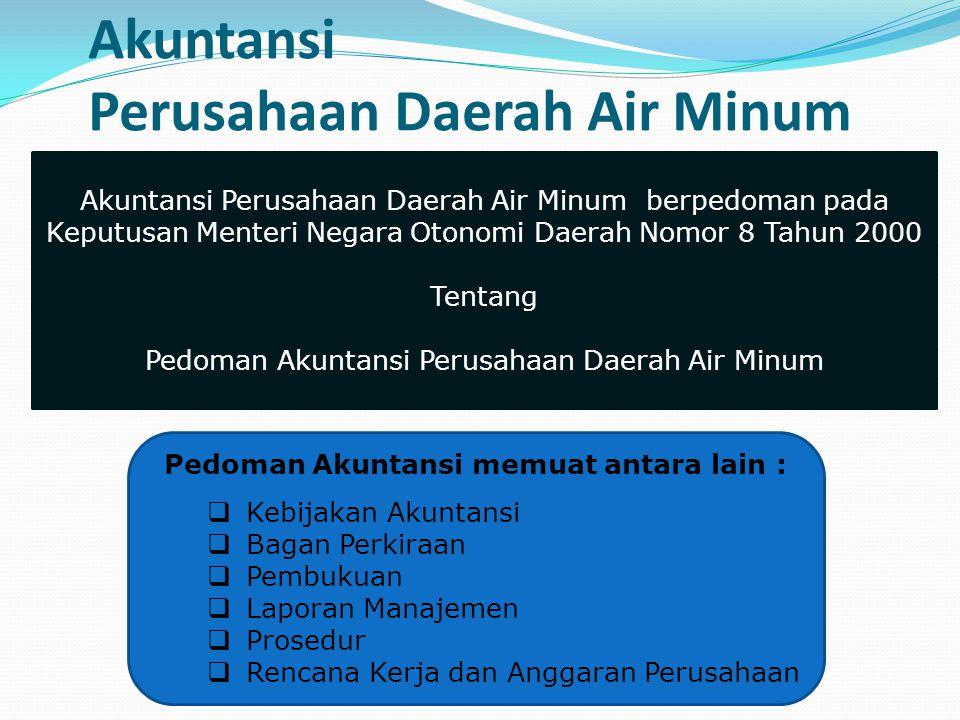 Akuntansi Perusahaan Daerah Air Minum Akuntansi Perusahaan Daerah Air Minum berpedoman pada Keputusan Menteri Negara Otonomi Daerah Nomor 8 Tahun 2000