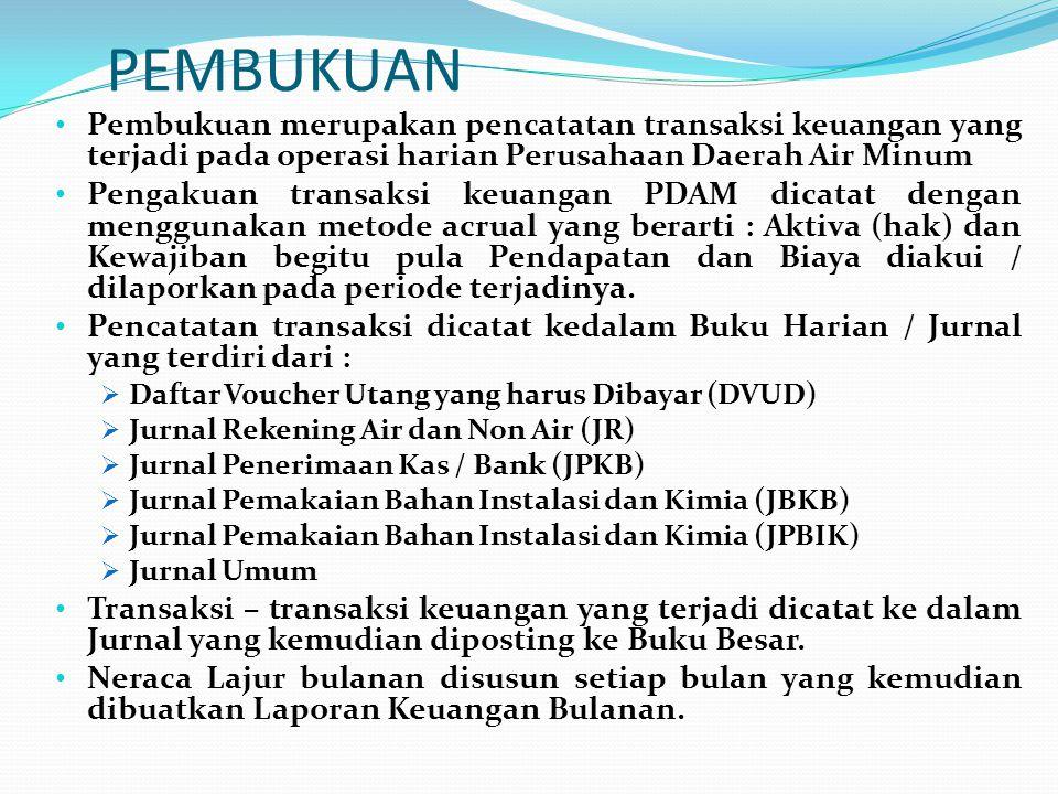 PEMBUKUAN • Pembukuan merupakan pencatatan transaksi keuangan yang terjadi pada operasi harian Perusahaan Daerah Air Minum • Pengakuan transaksi keuan