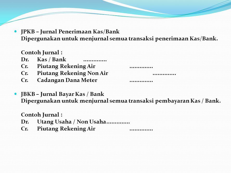  JPKB – Jurnal Penerimaan Kas/Bank Dipergunakan untuk menjurnal semua transaksi penerimaan Kas/Bank. Contoh Jurnal : Dr.Kas / Bank.............. Cr.P