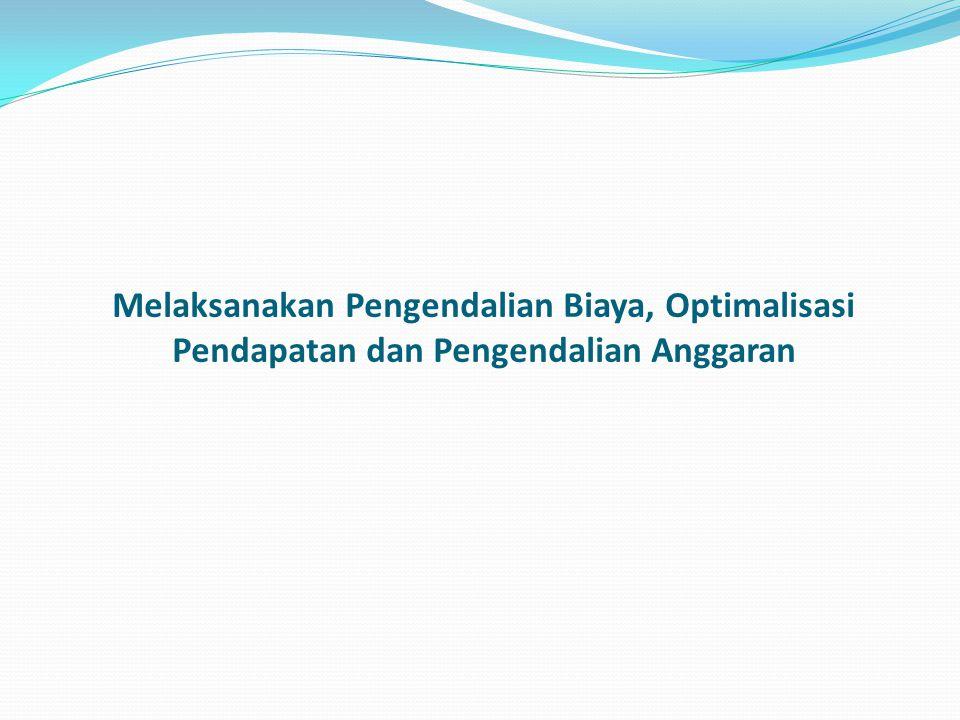 Melaksanakan Pengendalian Biaya, Optimalisasi Pendapatan dan Pengendalian Anggaran