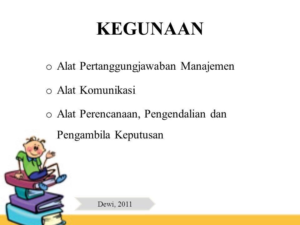 KEGUNAAN o Alat Pertanggungjawaban Manajemen o Alat Komunikasi o Alat Perencanaan, Pengendalian dan Pengambila Keputusan Dewi, 2011