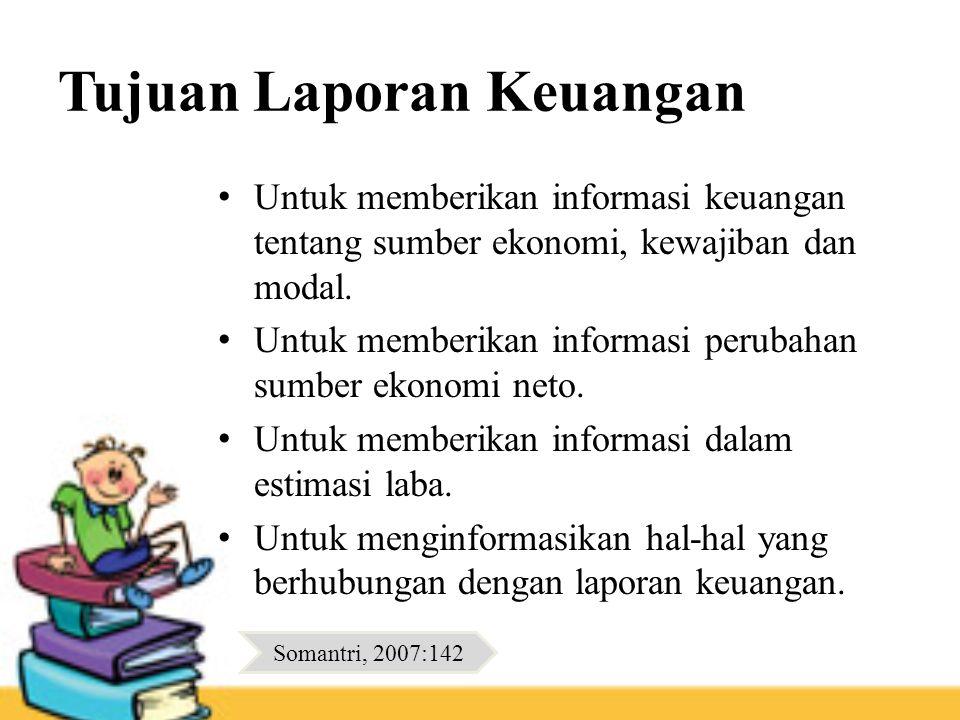 Tujuan Laporan Keuangan • Untuk memberikan informasi keuangan tentang sumber ekonomi, kewajiban dan modal. • Untuk memberikan informasi perubahan sumb