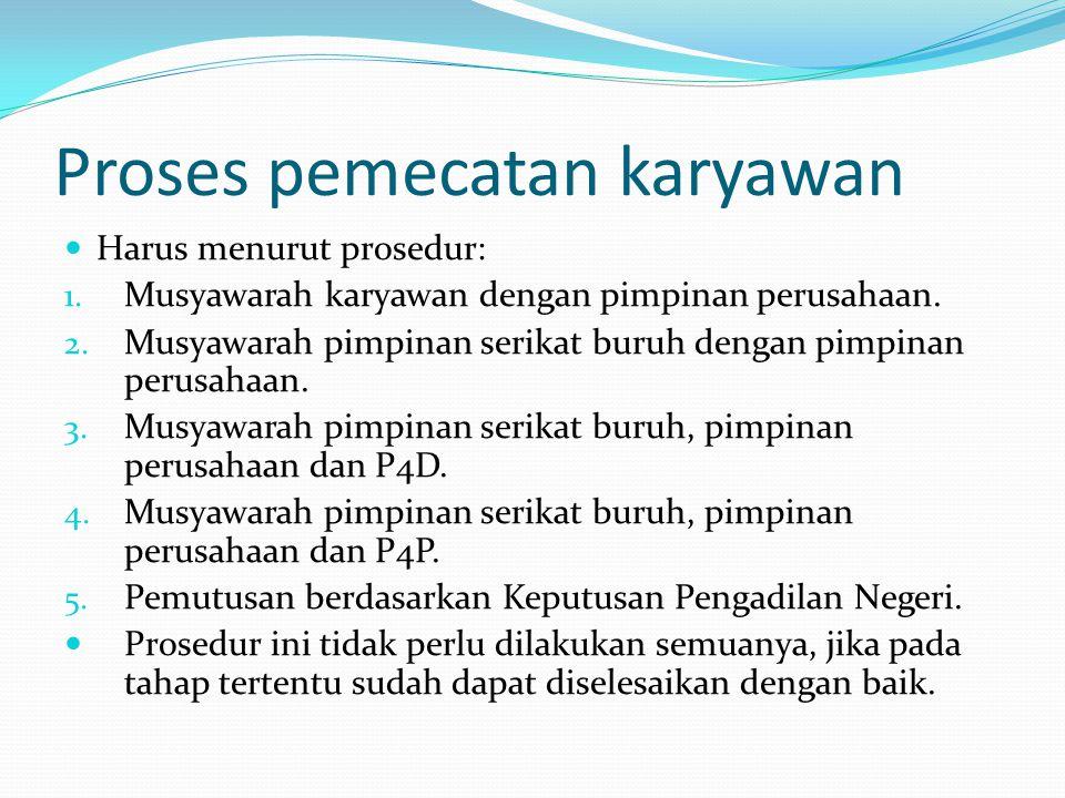 Proses pemecatan karyawan  Harus menurut prosedur: 1.