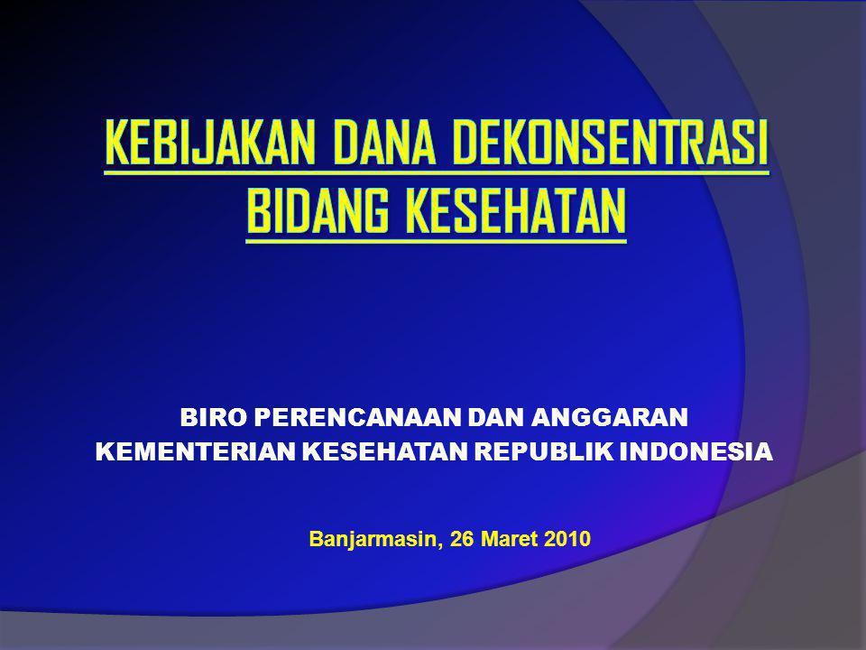 BIRO PERENCANAAN DAN ANGGARAN KEMENTERIAN KESEHATAN REPUBLIK INDONESIA Banjarmasin, 26 Maret 2010