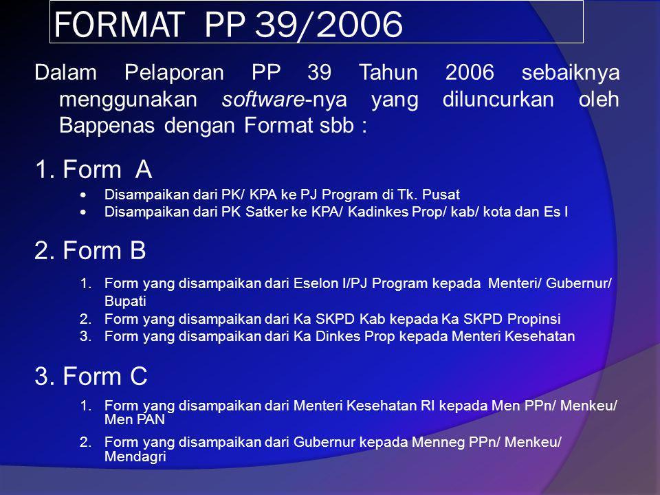 FORMAT PP 39/2006 Dalam Pelaporan PP 39 Tahun 2006 sebaiknya menggunakan software-nya yang diluncurkan oleh Bappenas dengan Format sbb : 1. Form A • D