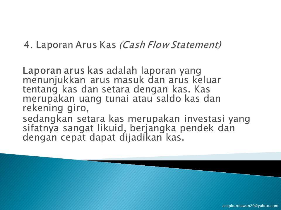 Laporan arus kas adalah laporan yang menunjukkan arus masuk dan arus keluar tentang kas dan setara dengan kas. Kas merupakan uang tunai atau saldo kas