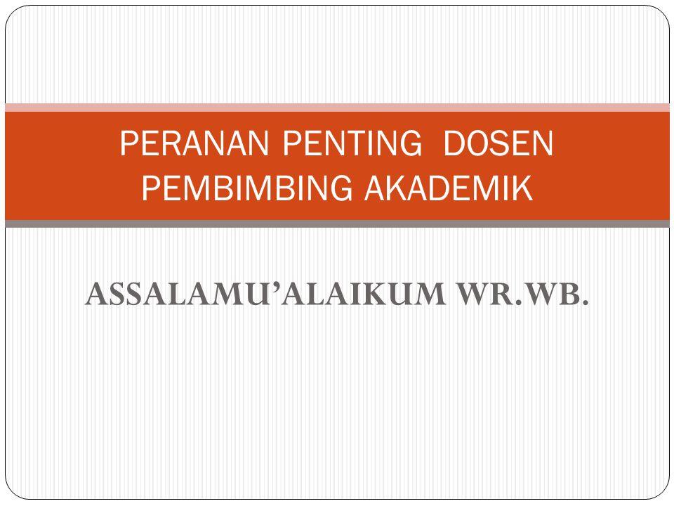 ASSALAMU'ALAIKUM WR.WB. PERANAN PENTING DOSEN PEMBIMBING AKADEMIK