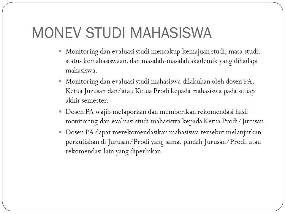 MONEV STUDI MAHASISWA  Monitoring dan evaluasi studi mencakup kemajuan studi, masa studi, status kemahasiswaan, dan masalah-masalah akademik yang dihadapi mahasiswa.