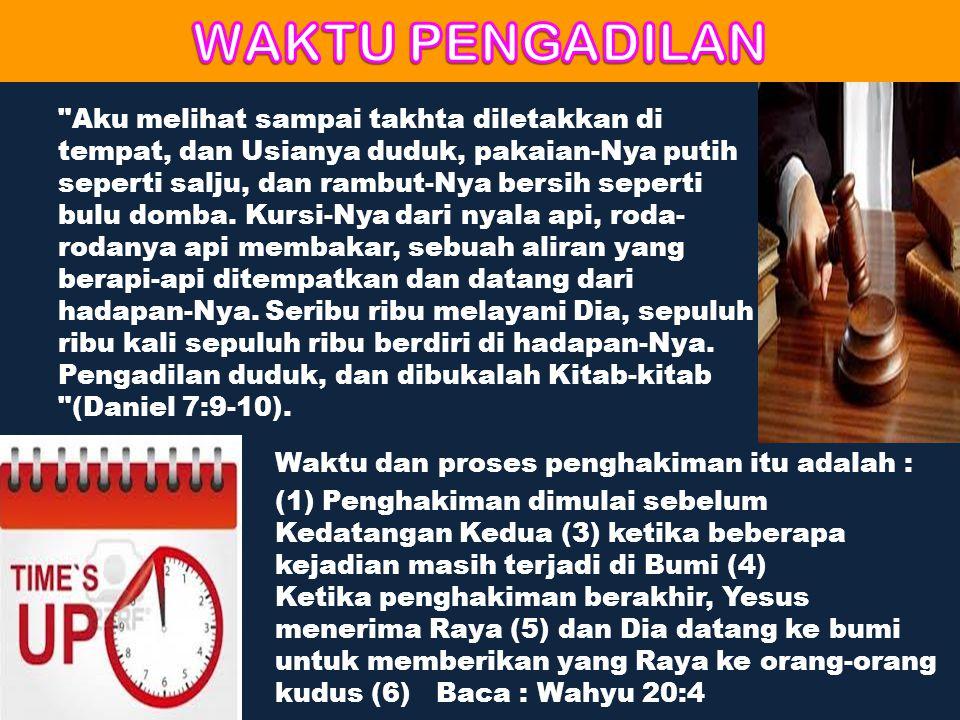 Waktu dan proses penghakiman itu adalah : (1) Penghakiman dimulai sebelum Kedatangan Kedua (3) ketika beberapa kejadian masih terjadi di Bumi (4) Keti